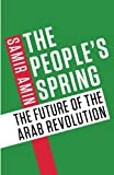 Samir Amin The People's Spring: The Future of the Arab Revolution