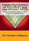 img - for Hidden Symbolism Of Alchemy And The Occult Arts: Understanding Mysticism And Its Symbolism book / textbook / text book