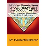 Hidden Symbolism Of Alchemy And The Occult Arts: Understanding Mysticism And Its Symbolism ~ Dr. Herbert Silberer