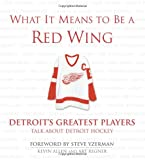 img - for What It Means to Be a Red Wing: Detroit's Greatest Players Talk about Detroit Hockey book / textbook / text book