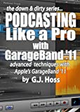 Podcasting Like a Pro with GarageBand '11 (The Down & Dirty Series): Configuring GarageBand �f11 for advanced  podcast reco...