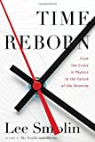 img - for Time Reborn: From the Crisis in Physics to the Future of the Universe book / textbook / text book