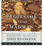Simon Winchester [ THE PROFESSOR AND THE MADMAN: A TALE OF MURDER, INSANITY, AND THE MAKING OF THE OXFORD ENGLISH DICTIONARY ] BY Winchester, Simon ( AUTHOR )Oct-04-2005 ( Compact Disc )