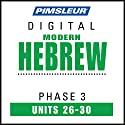 Hebrew Phase 3, Unit 26-30: Learn to Speak and Understand Hebrew with Pimsleur Language Programs Audiobook by  Pimsleur Narrated by  Pimsleur