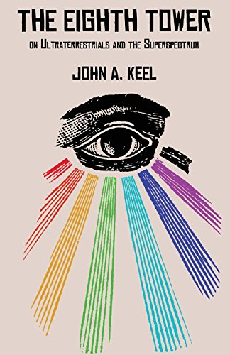 The Eighth Tower: On Ultraterrestrials and the Superspectrum, by John a. Keel