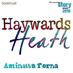Haywards Heath (BBC National Short Story Award 2010) | [Aminatta Forna]