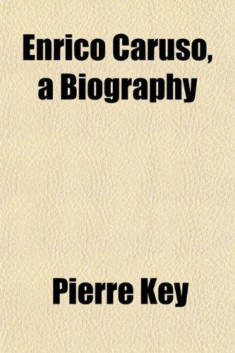 Enrico Caruso, a Biography