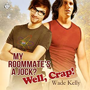My Roommate's a Jock? Well, Crap! Audiobook