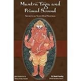 Mantra Yoga and Primal Sound: Secret of Seed (Bija) Mantrasby David Frawley