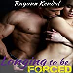 Longing to Be Forced | Rayann Kendal