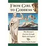 From Girl to Goddess: The Heroine's Journey through Myth and Legend ~ Valerie Estelle Frankel