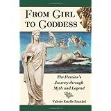 From Girl to Goddess: The Heroine's Journey through Myth and Legend ~ Valerie Estelle Frankel