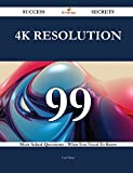 4K resolution 99 Success Secrets: 99 Most Asked Questions On 4K resolution - What You Need To Know