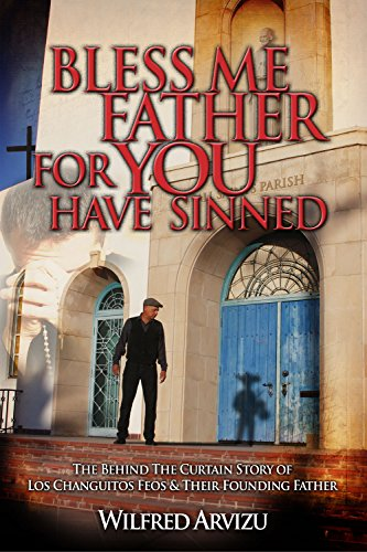 Wilfred Arvizu - Bless Me Father for You Have Sinned: The Behind the Curtain Story of Los Changuitos Feos & Their Founding Father