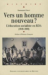 Vers un homme nouveau ? L\'éducation socialiste en RDA (1949-1989) par Emmanuel Droit