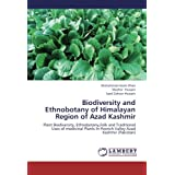 Biodiversity and Ethnobotany of Himalayan Region of Azad Kashmir: Plant Biodiversity, Ethnobotany,Folk and Traditional...