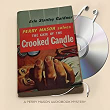 The Case of the Crooked Candle: Perry Mason Series, Book 24 Audiobook by Erle Stanley Gardner Narrated by Alexander Cendese