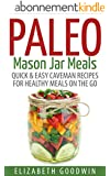 Paleo Mason Jar Meals: Quick & Easy Caveman Recipes For Healthy Meals On The Go (Gluten-Free, Low Carb) (English Edition)