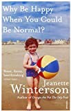 Jeanette Winterson Why Be Happy When You Could Be Normal?