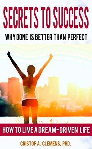 Secrets to Success: Why Done is Better Than Perfect