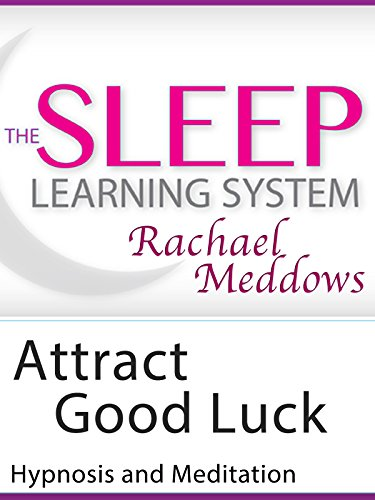 Attract Good Luck, Hypnosis (The Sleep Learning System wtih Rachael Meddows)