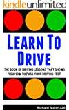 Learn To Drive -The Book Of Driving Lessons That Shows You How To Pass Your Driving Test (Manual UK)