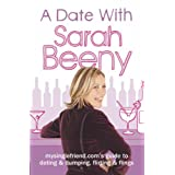 A Date with Sarah Beeny: Mysinglefriend.com's guide to dating and dumping, flirting and flingsby Sarah Beeny