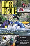 River Rescue: A Manual for Whitewater Safety, 4th Ed. by Les Bechdel, Slim Ray (2009) Paperback