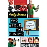 Who Stole the Funny?: A Novel of Hollywood ~ Robby Benson