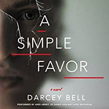A Simple Favor: A Novel Audiobook by Darcey Bell Narrated by Andi Arndt, Xe Sands, Matthew Waterson