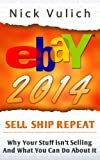 eBay 2014: Why Youre Not Selling Anything on eBay, and What You Can Do About It (eBay Selling Made Easy)
