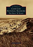 Cape Cod National Seashore:: The First 50 Years (Images of America)
