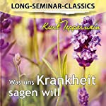 Was uns Krankheit sagen will (Long-Seminar-Classics) | Kurt Tepperwein