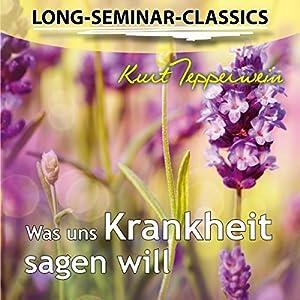 Was uns Krankheit sagen will (Long-Seminar-Classics) Hörbuch