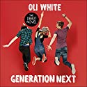 Generation Next Audiobook by Oli White Narrated by Oli White, Thomas Judd