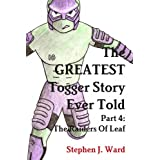 The GREATEST Togger Story Ever Told - Part 4: The Raiders Of Leafby Stephen J. Ward