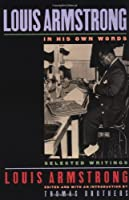 Louis Armstrong, In His Own Words: Selected Writings