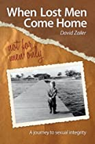 When Lost Men Come Home - Not for Men Only: A Journey to Sexual Integrity