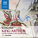 King Arthur and the Knights of the Round Table Hörbuch von Benedict Flynn Gesprochen von: Sean Bean