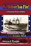 img - for We Deliver You Fire!: A Vietnam Combat Tour - Ammunition Ship U.S.S. Rainier AE-5 by Temple, Steven (2005) Paperback book / textbook / text book