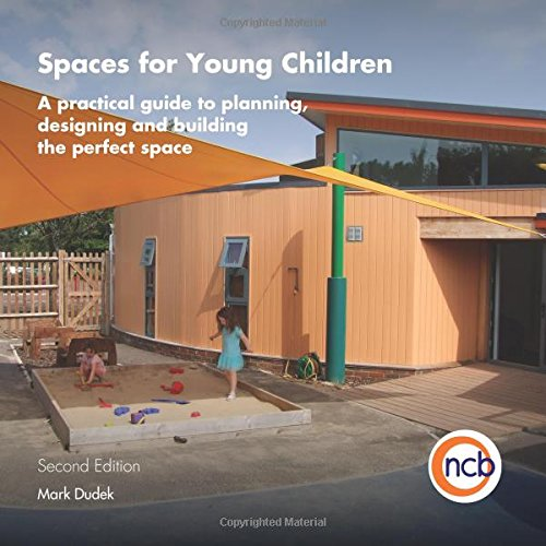Spaces for Young Children, Second Edition: A practical guide to planning, designing and building the perfect space, by Mark Dudek