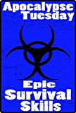 Epic Survival Skills (Apocalypse Tuesday)