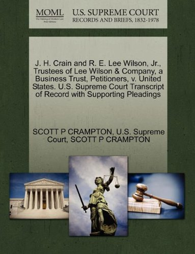 J. H. Crain and R. E. Lee Wilson, Jr., Trustees of Lee Wilson & Company, a Business Trust, Petitioners, v. United States. U.S. Supreme Court Transcript of Record with Supporting Pleadings
