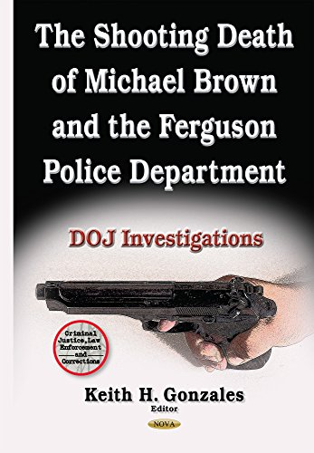 The Shooting Death of Michael Brown and the Ferguson Police Department: DOJ Investigations (Criminal Justice, Law Enforcement and Corrections) PDF