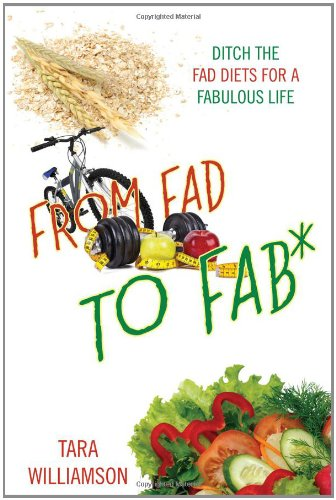 From Fad To Fab*: Ditch The Fad Diets For A Fabulous Life