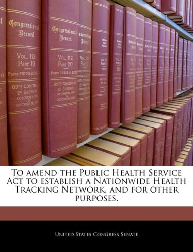 To amend the Public Health Service Act to establish a Nationwide Health Tracking Network, and for other purposes.