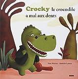 """CROCKY LE CROCODILE A MAL AUX DENTS ! (Coll. """"""""Mes p'tits albums"""""""")"""