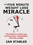 THE FIVE MINUTE WEIGHT LOSS MIRACLE: The fastest no diet way to boost your metabolism and lose weight