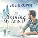 Morning My Angel: Angel Enterprises, Book 1 Hörbuch von Sue Brown Gesprochen von: Joel Leslie