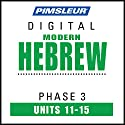 Hebrew Phase 3, Unit 11-15: Learn to Speak and Understand Hebrew with Pimsleur Language Programs Audiobook by  Pimsleur Narrated by  Pimsleur